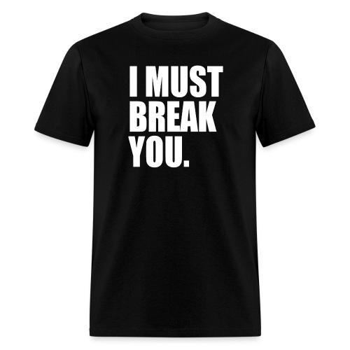 I must Break you - Men's T-Shirt
