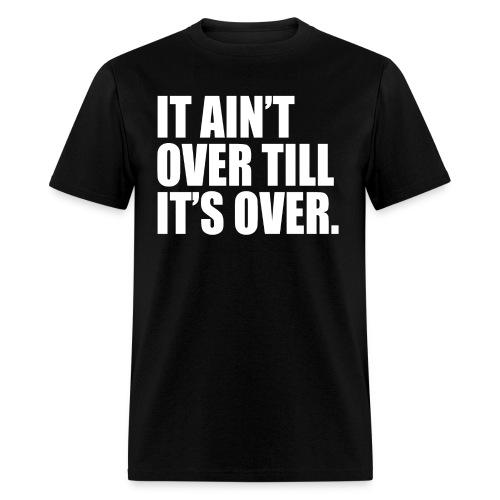 It ain't over till it's over - Men's T-Shirt