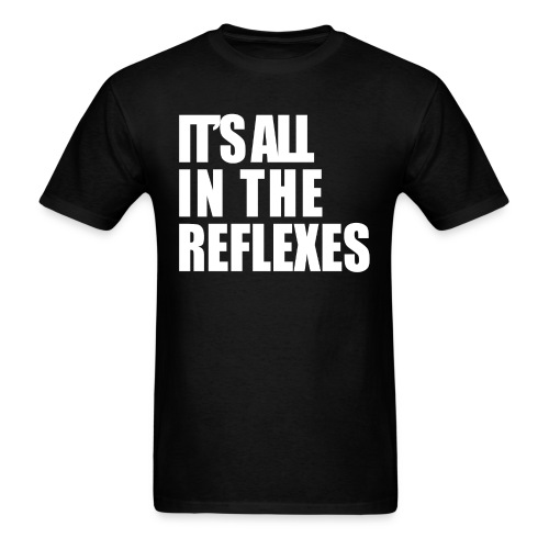 It's all in the reflexes - Men's T-Shirt