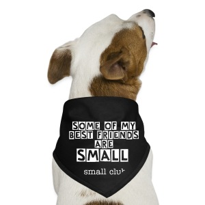 small club's some of my best friends are small! doggy bandana - Dog Bandana