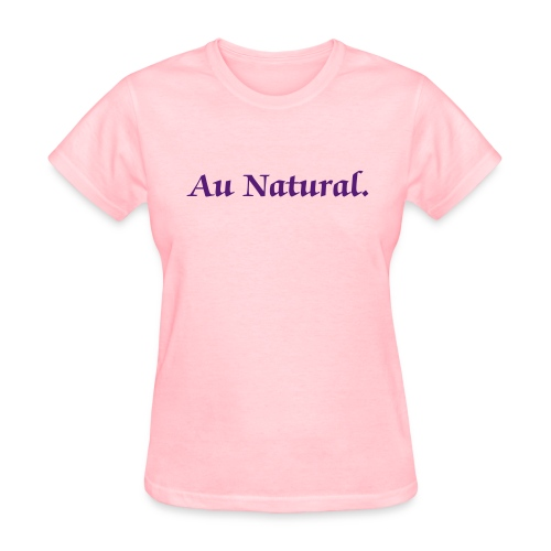 Au Natural. - Women's T-Shirt