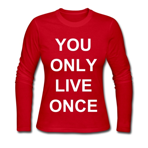 You Only Live Once - Women's Long Sleeve Jersey T-Shirt
