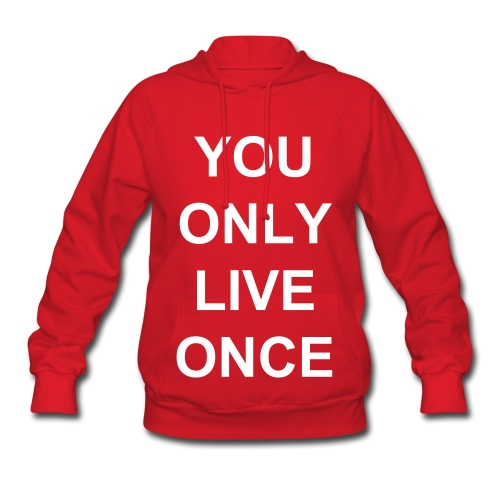 You Only Live Once - Women's Hoodie