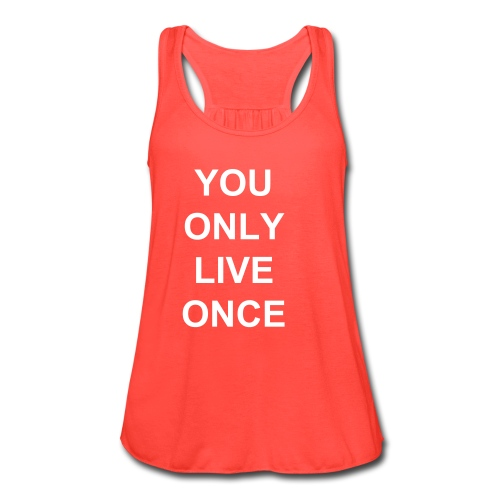 You Only Live Once - Women's Flowy Tank Top by Bella
