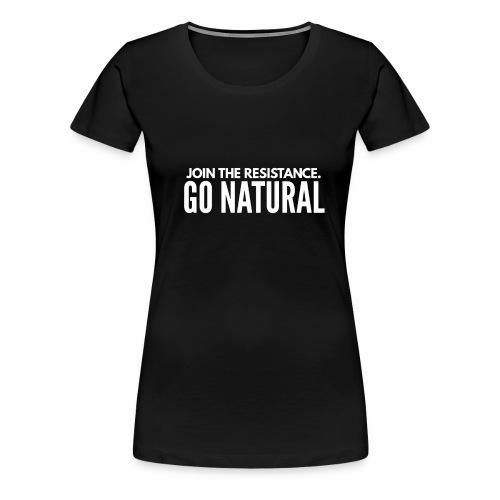 JOIN THE REVOLUTION. GO NATURAL - Women's Premium T-Shirt