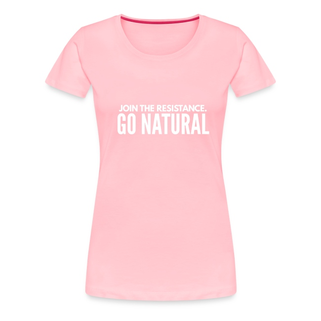 Join The Resistance. GO NATURAL
