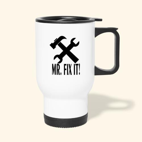 Mr. Fix It! - Travel Mug