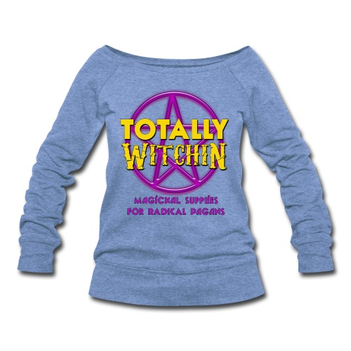 Totally Witchin - Slouchy Sweatshirt - Women's Wideneck Sweatshirt