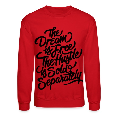 THE DREAM IS FREE THE HUSTLE SOLD SEPARATELY (RED) - Crewneck Sweatshirt