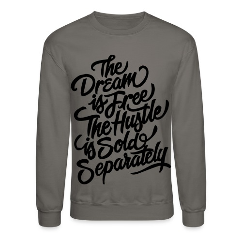 THE DREAM IS FREE THE HUSTLE SOLD SEPARATELY (GREY) - Crewneck Sweatshirt