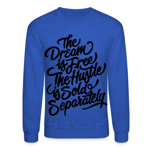 THE DREAM IS FREE THE HUSTLE SOLD SEPARATELY (BLUE) - Crewneck Sweatshirt