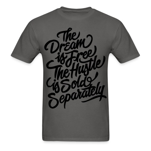 THE DREAM IS FREE THE HUSTLE SOLD SEPARATELY (GREY) - Men's T-Shirt