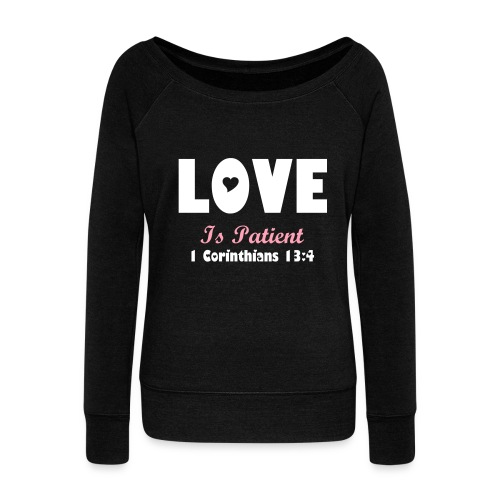 Love Is Patient - Women's Wideneck Sweatshirt