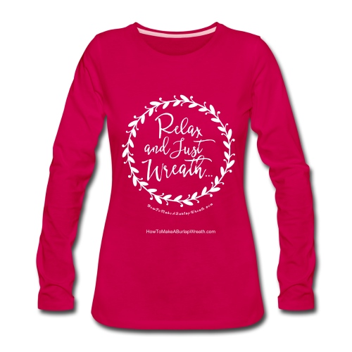 Relax and Just Wreath - Long Sleeved Shirt - Women's Premium Long Sleeve T-Shirt