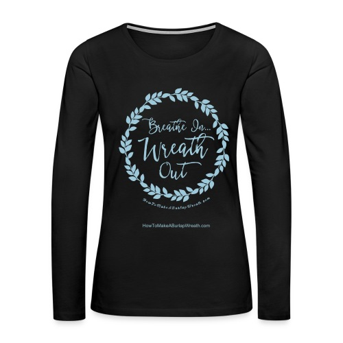 Breathe In Wreath Out - Long Sleeved Shirt - Women's Premium Long Sleeve T-Shirt