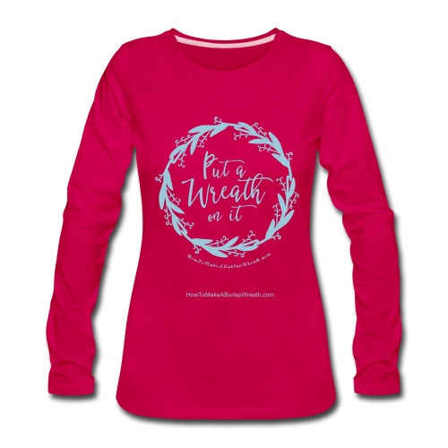 Put a Wreath On It - Long Sleeved Shirt - Women's Premium Long Sleeve T-Shirt