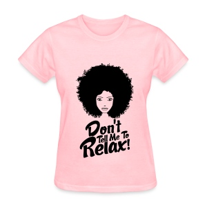 Don't Tell Me To Relax! - Women's T-Shirt
