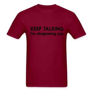 Keep Talking. I'm Diagnosing You. - Men's T-Shirt