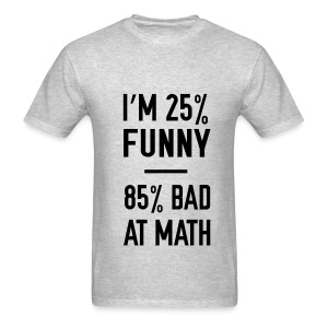 I'm 25% Funny, 85% Bad At Math - Men's T-Shirt