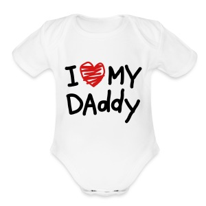 I Love My Daddy - Short Sleeve Baby Bodysuit