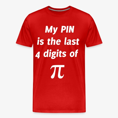 My PIN Last4 Digits of Pi - Men's Premium T-Shirt