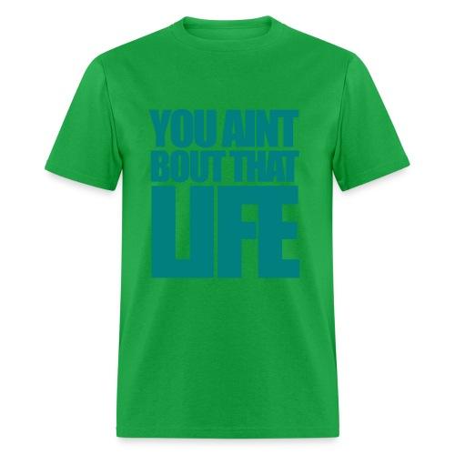 you aint bout that life - Men's T-Shirt