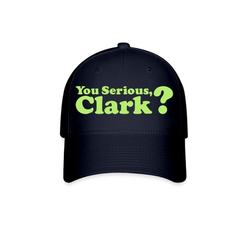 you serious clark? - Baseball Cap