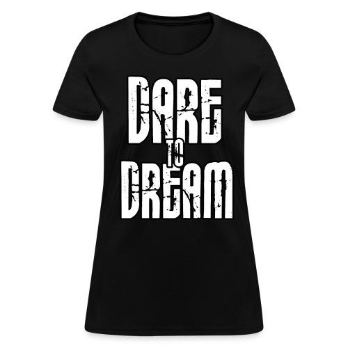 Dare To Dream Shirt W - Women's T-Shirt