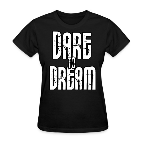 Dare To Dream Shirt W - Women's T-Shirt