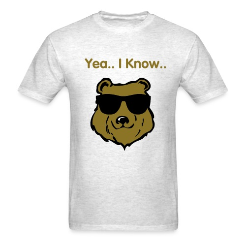 Yea I Know.. - Men's T-Shirt