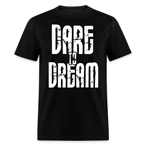 Dare To Dream Shirt - Men's T-Shirt