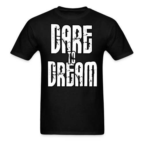Dare To Dream Shirt - Men's T-Shirt