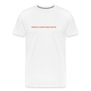 SOMEONE IN AUSTIN FUCKING HATES ME T-shirt - Men's Premium T-Shirt
