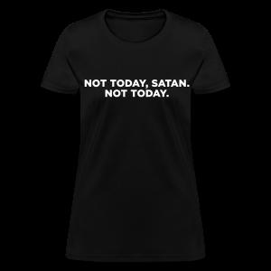 Not Today Satan Not Today T-Shirts - Women's T-Shirt