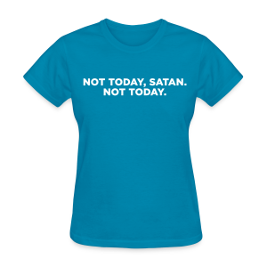 Not Today Satan Not Today Women's T-Shirt - Women's T-Shirt
