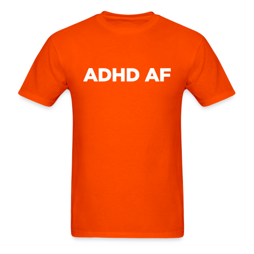ADHD AF Men's T-Shirt with Funny Attention Deficit Disorder Quote - Men's T-Shirt