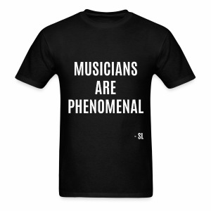 Stephanie Lahart Musicians are PHENOMENAL Quotes T-shirt.  - Men's T-Shirt