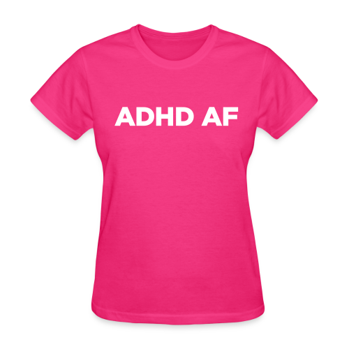 ADHD AF Women's T-Shirt with Funny Attention Deficit Disorder Quote - Women's T-Shirt