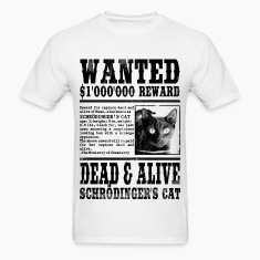 Schrödinger's Cat Wanted, Dead and Alive T-Shirts