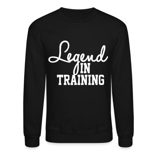 Legend in Training (Black) - Crewneck Sweatshirt