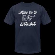 T-Shirts ~ Men's T-Shirt by American Apparel ~ Follow Me To Detroit