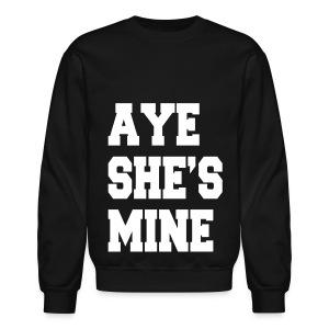 Aye She's Mine - Crewneck Sweatshirt