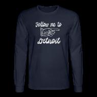 Long Sleeve Shirts ~ Men's Long Sleeve T-Shirt ~ Follow Me To Detroit