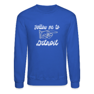 Long Sleeve Shirts ~ Crewneck Sweatshirt ~ Follow Me To Detroit