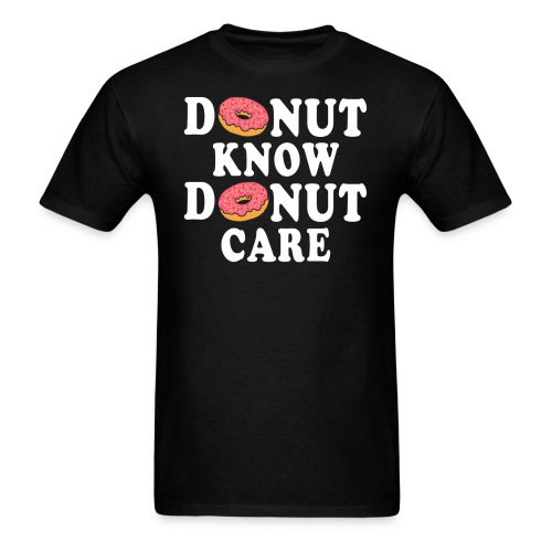 Donut Know Donut Care Funny Sarcastic T Shirt - Men's T-Shirt