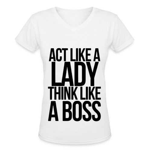 Women's V-Neck T-Shirt - act like a lady think like a boss swag clothes v neck