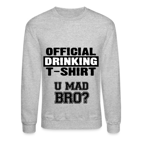 Official Drinking Shirt, You mad bro? - Crewneck Sweatshirt