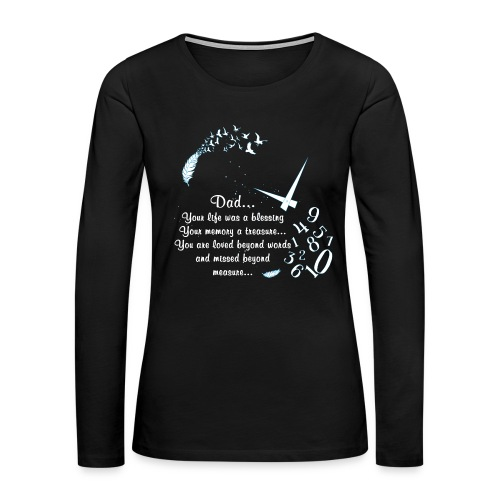 Dad... Your life was a blessing - Women's Premium Long Sleeve T-Shirt