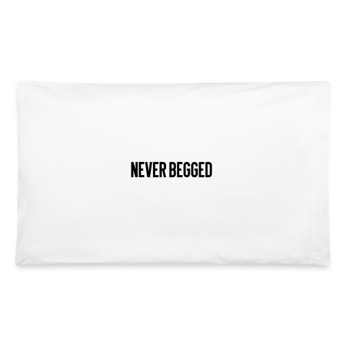 Never Begged Pillowcase - Pillowcase