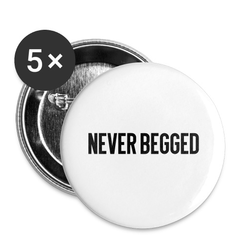 Never Begged Button - Small Buttons